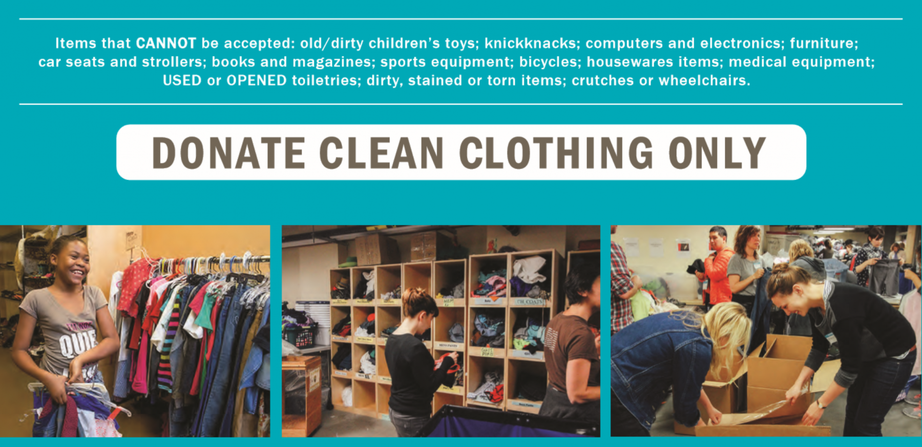 "Three pictures depicting individuals volunteering and benefiting from the donation program. Also includes text which states ""Items that CANNOT be accepted: old dirty children's toys, knickknacks, computers and electronics, furniture, car seats and strollers, books and magazines, sports equipment, bicycles, housewares items, medical equipment, USED or OPENED toiletries, stained items, crutches or wheelchairs."""