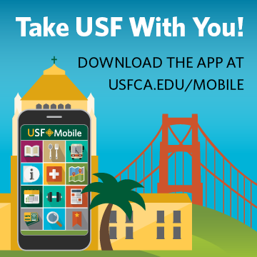 Take USF With You! Download the app at: usfca.edu/mobile
