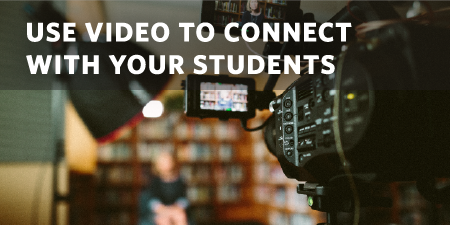 Use Video to Connect With Your Students