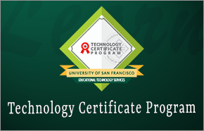 Technology Certificate Program University of San Francisco Educational Technology Services